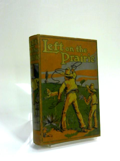 Left on The Prairie. by M. B Cox