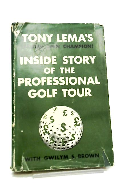 Tony Lema's Inside Story of the Professional Golf Tour by Tony Lema, Gwilym S. Brown