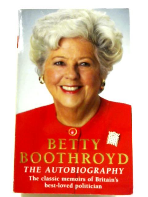 Betty Boothroyd: The Autobiography by Betty Boothroyd
