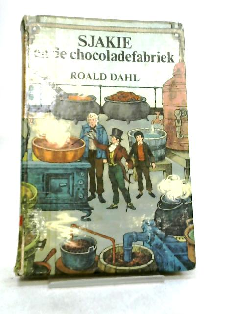 Sjakie en de Chocoladefabriek by Roald Dahl