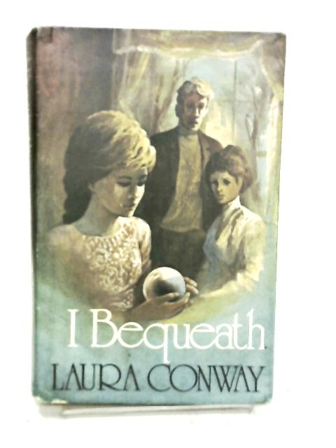 I Bequeath by Conway, Laura