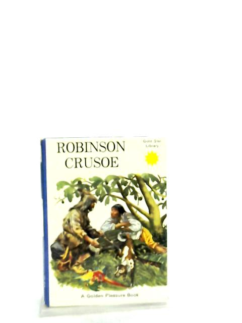 Robinson Crusoe (Golden Pleasure classics) by Daniel Defoe, Ann Macleod