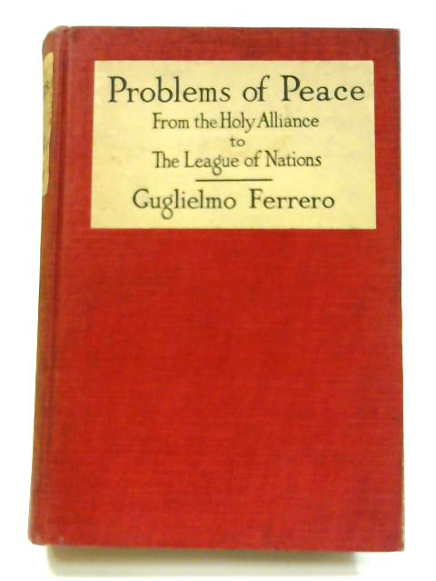 Problems of Peace: From the Holy Alliance to the League of Nations by Ferrero Guglielmo