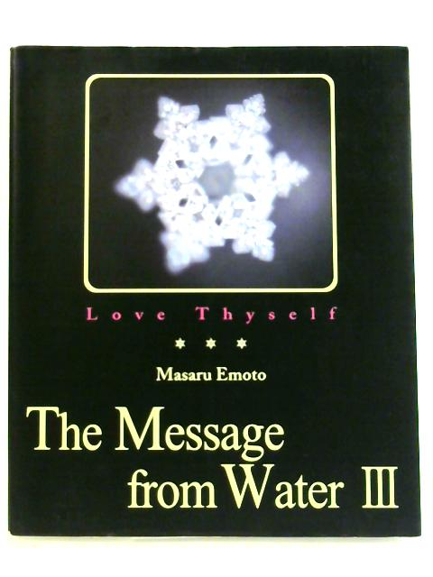 Love Thyself: The Message from Water Vol. 3 by Masaru Emoto
