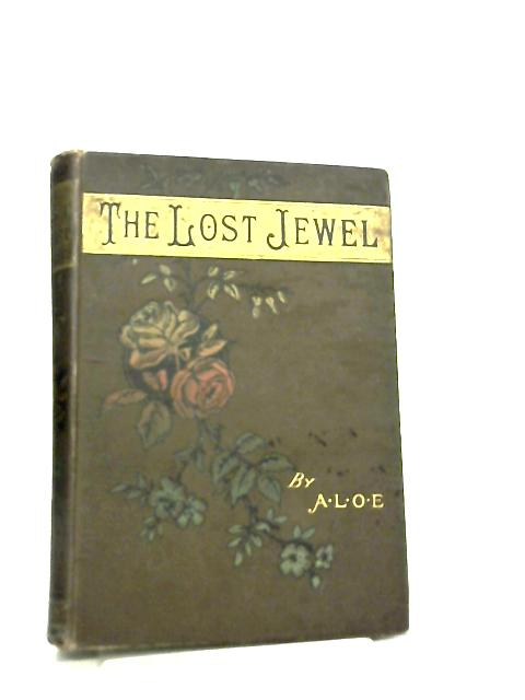 The Lost Jewel, A Tale by A.L.O.E