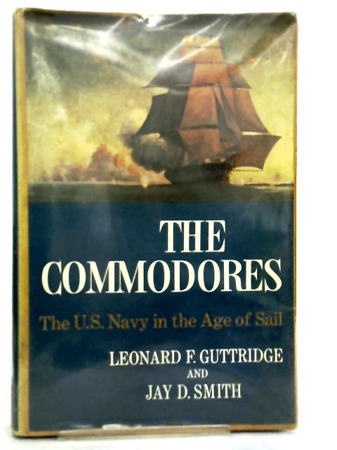 The Commodores - The US Navy in the Age of Sail by Leonard F. Guttridge