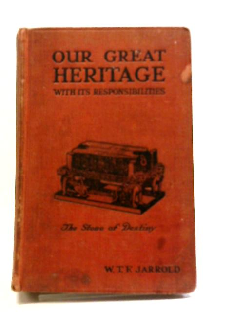 Our Great Heritage With Its Responsibilities: How And Where To Find The Title-deeds by W.T.F Jarrold