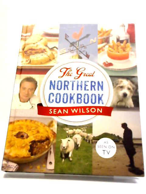By Sean Wilson - The Great Northern Cookbook by Sean Wilson