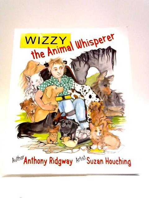 Wizzy The Animal Whisperer by Anthony Ridgway