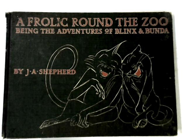 A Frolic Round The Zoo Being The Adventures Of Blinx and Bunda by Shepherd, J.A.
