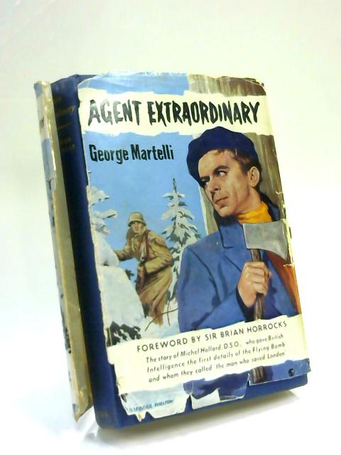 Agent Extraordinary; The Story of Michael Holland by George Martelli
