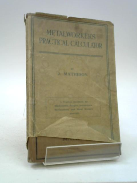 THE METALWORKERS PRACTICAL CALCULATOR by Matheson, J