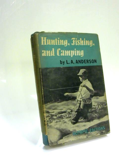 Hunting, Fishing and Camping by L. A. Anderson