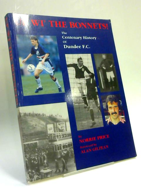 Up Wi' The Bonnets! The Centenary History of Dundee Football Club By Norrie Price