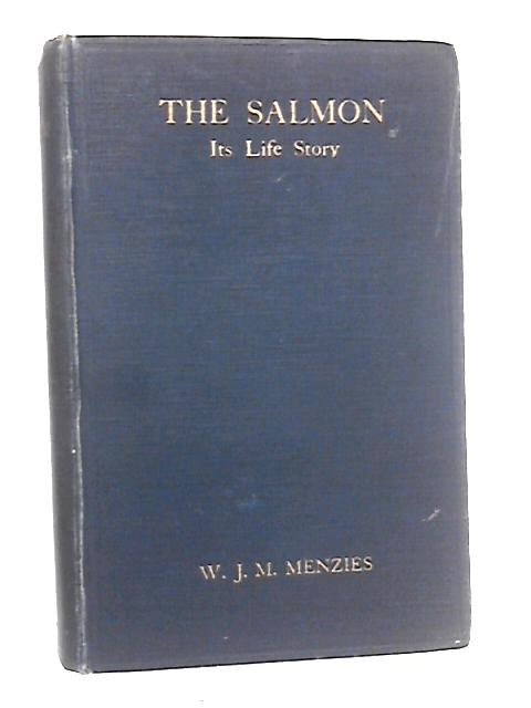 The Salmon Its Life Story By Menzies WJM