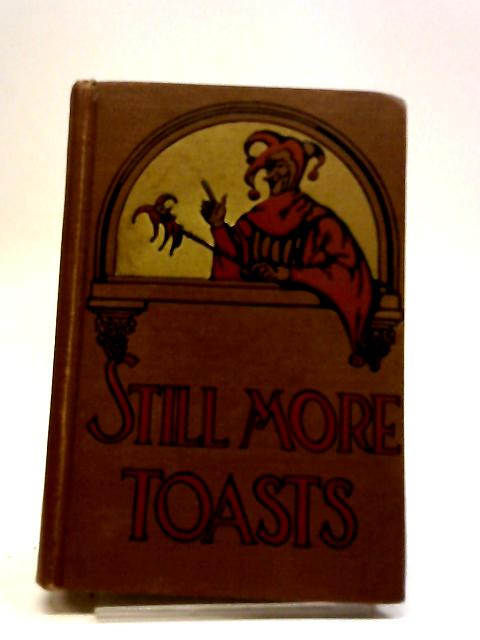 Still More Toasts. Jokes, Stories And Quotations By Compiled by Helen M. Muller