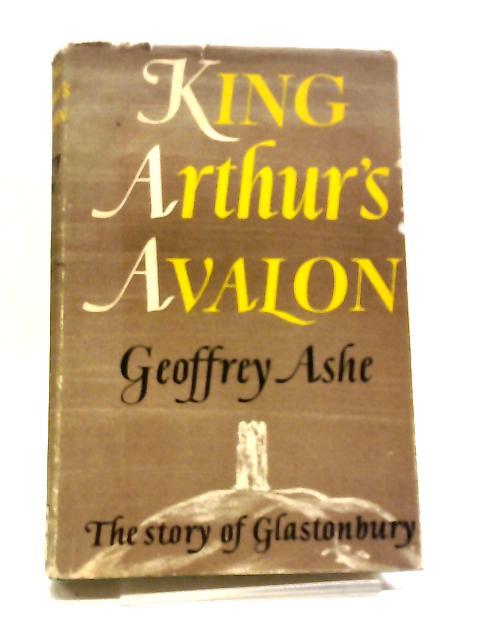 King Arthur's Avalon, The Story of Glastonbury By Geoffrey Ashe