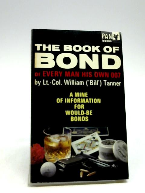 """The Book of Bond; or Every Man His Own 007 by Lt.-Col. William (""""Bill"""") Tanner"""