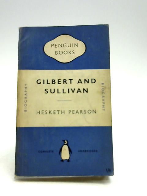 Gilbert and Sullivan by Hesketh Pearson
