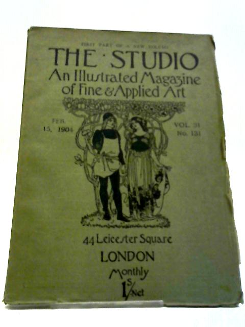 The Studio An Illustrated Magazine of Fine & Applied Art Feb. 15, 1904 Vol. 31 No. 131 by Charles Holme