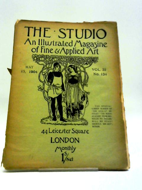 The Studio An Illustrated Magazine of Fine & Applied Art May. 15, 1904 Vol. 31 No. 134 by Charles Holme