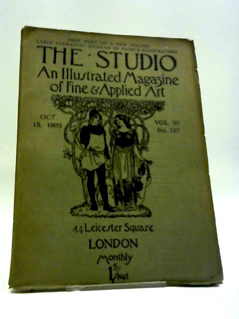 The Studio An Illustrated Magazine of Fine & Applied Art Oct. 16, 1903 Vol. 30 No. 127 By Charles Holme