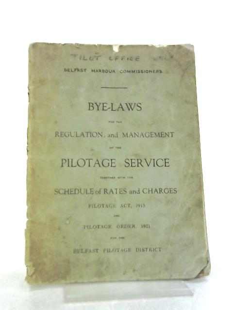 Bye-Laws for the Regulation and Management of the Pilotage Service for the Belfast Pilotage District By Anon