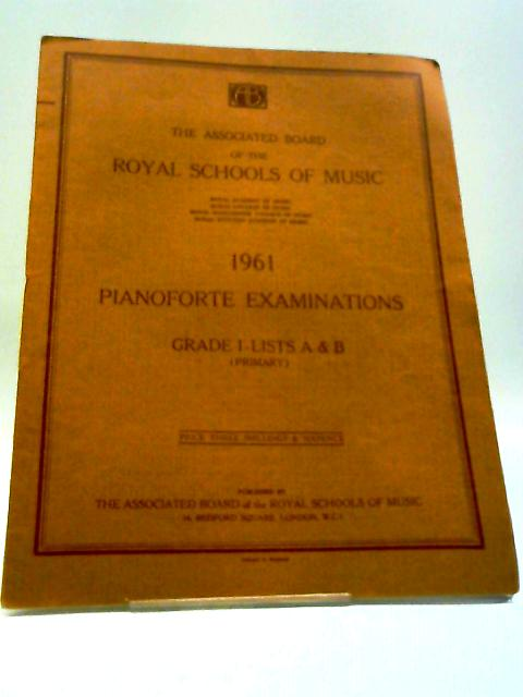 Pianoforte Examinations 1961 Grade I - Lists A & B (Primary) By Royal Schools of Music