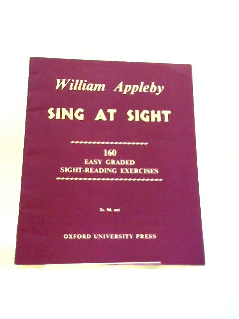 Sing At Sight. 160 Easy Graded Sight-Reading Exercises by Benjamin William Appleby
