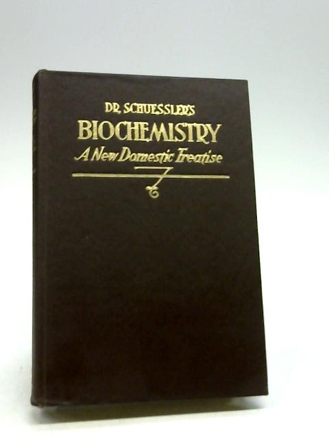 Dr. Schuessler'S Biochemistry: A New Domestic Treatise, A Medical Book For The Home by Chapman, J. B.