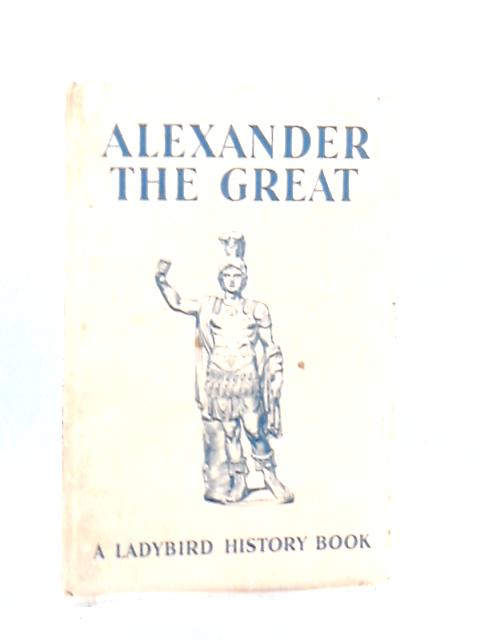 Alexander the Great: An adventure from history (Ladybird books) by Peach, Lawrence du Garde