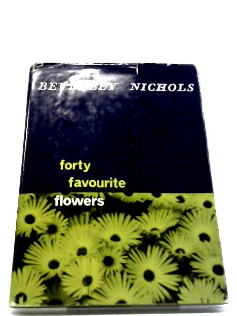 Forty Favourite Flowers by Beverley Nichols