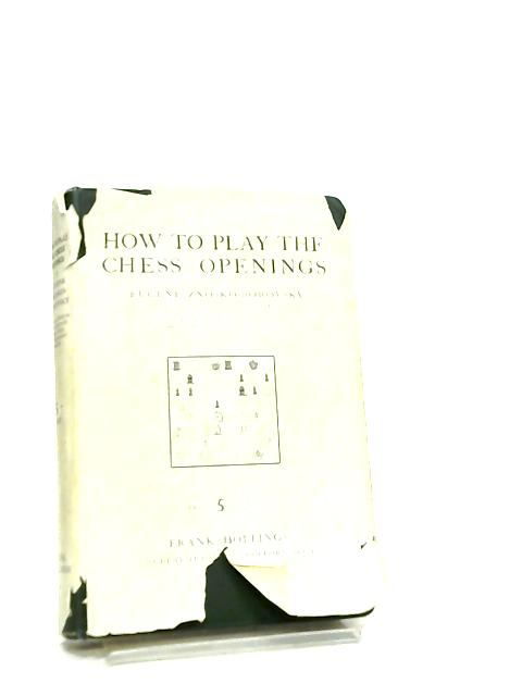 How to Play the Chess Openings by Eugene A. Znosko-Borovsky
