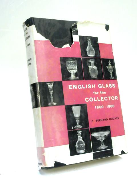 English Glass for the Collector 1660 - 1860 By G. Bernard Hughes