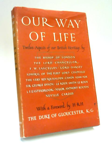 Our Way of Life: Twelve aspects of the British Heritage. by Rt. Rev. J. W. C. Wand
