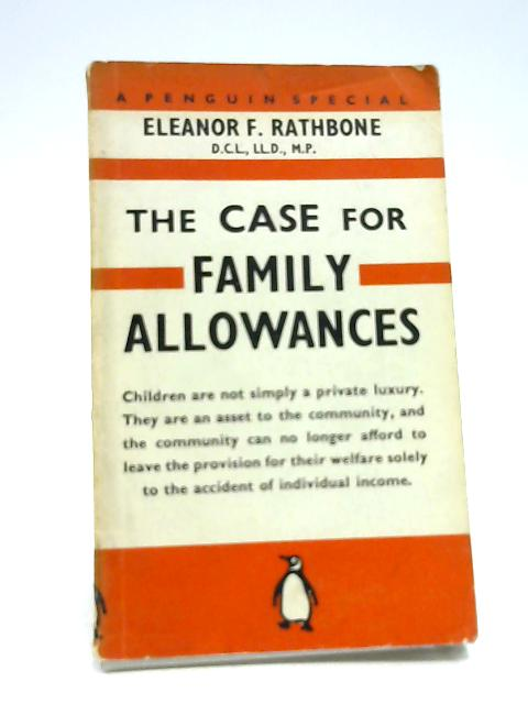 The Case for Family Allowances. Penguin Special No S72 by Eleanor F Rathbone