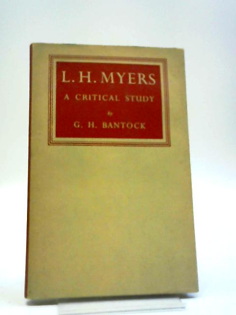 L H Myers: A Critical Study by Geoffrey Herman Bantock