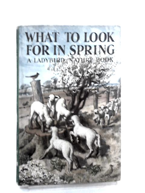 What to look for in spring by Grant-Watson, Elliot Lovegood