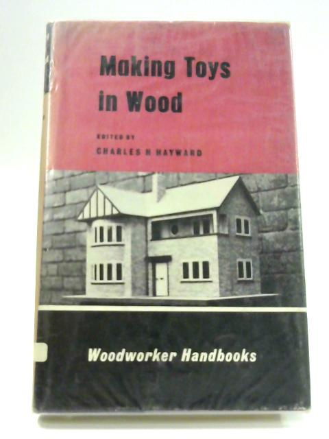 Making Toys in Wood by Charles H. Hayward