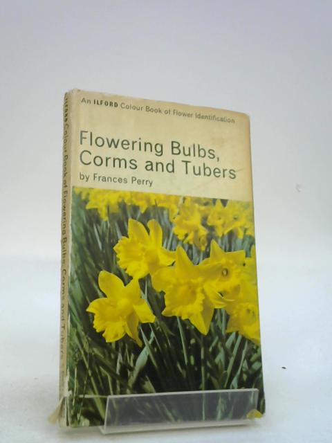 Flowering Bulbs, Corms and Tubers. An Ilford Colour Book of Flower Identification. by Frances Perry