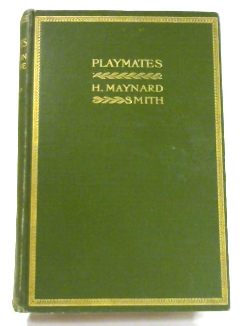 Playmates: Or Studies In Child Life by H. Maynard Smith
