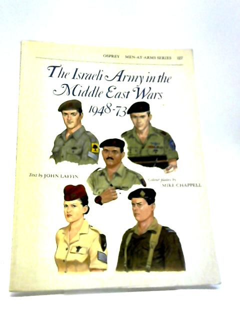The Israeli Army in the Middle East Wars 1948-73 (Men-at-Arms) by John Laffin