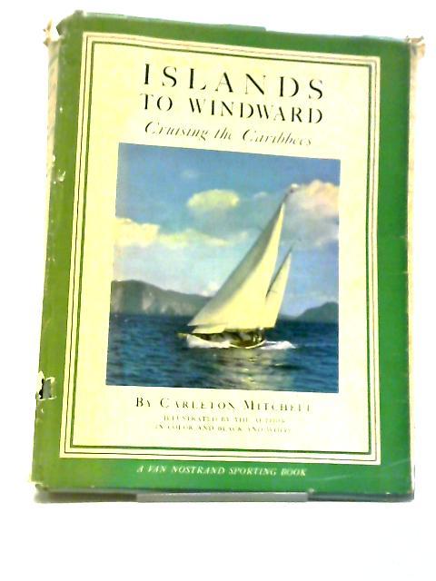 Islands To Windward by Carleton Mitchell