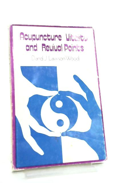 Acupuncture Vitality and Revival Points by D. & J. Lawson-Wood