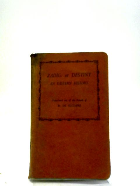 Zadig Or Destiny An Eastern History by M. De Voltaire
