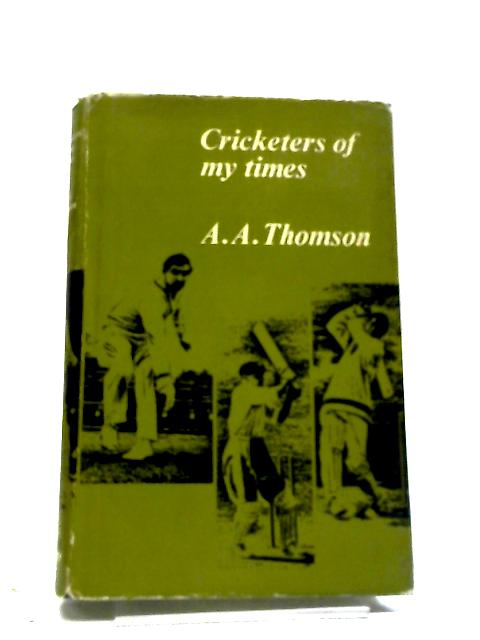 Cricketers Of My Time by AA Thomson