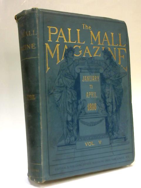 The Pall Mall Magazine. Vol. V January to April 1895 by Lord F Hamilton