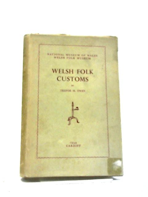 Welsh Folk Customs (Wales. National Museum, Cardiff.Publications) by Trefor M Owen,