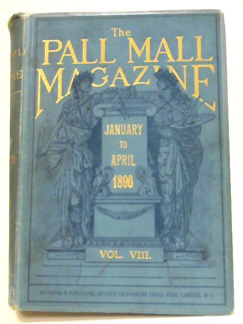 The Pall Mall Magazine: Vol. VIII January to April 1896 by Hamilton (ed.)