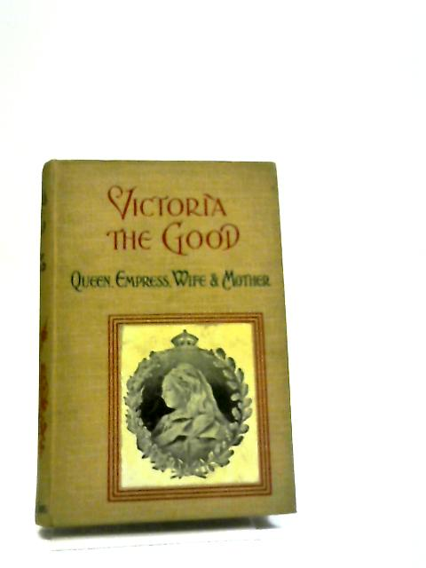 Victoria The Good by Clare Jerrold